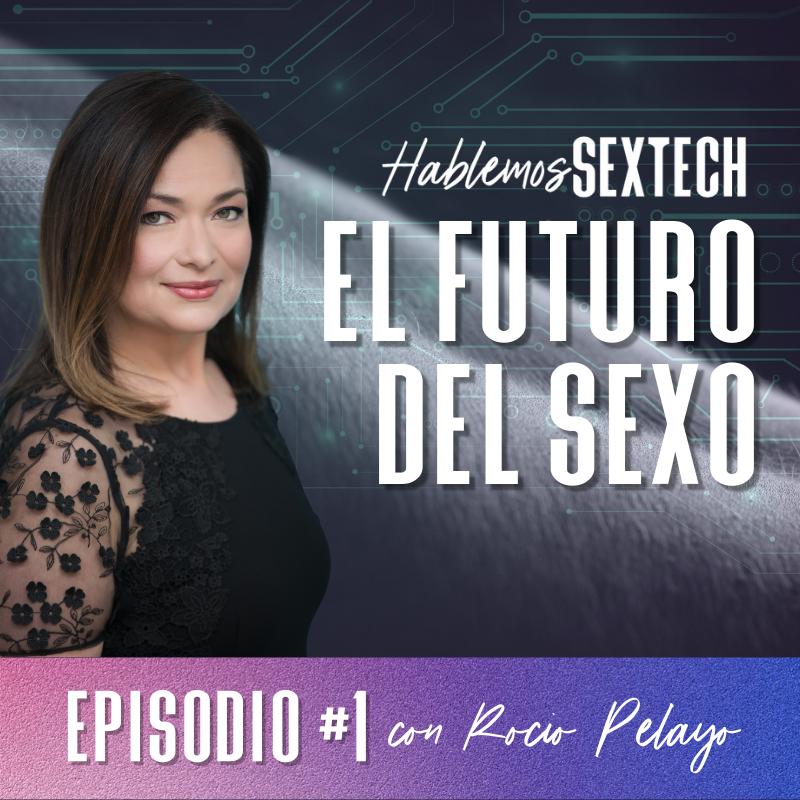 Capítulo 1 del podcast de Hablemos SexTech: El futuo del sexo